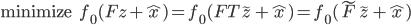 {\displaystyle \mathrm{minimize} \;\;\;\; f_0 (Fz + \hat{x}) = f_0 (F T \tilde{z} + \hat{x}) = f_0 ( \tilde{F} \tilde{z} + \hat{x}) }
