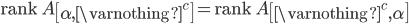 {\displaystyle \mathrm{rank} \ A \begin{bmatrix} \alpha,\varnothing^c \end{bmatrix} = \mathrm{rank} \ A \begin{bmatrix} \varnothing^c, \alpha \end{bmatrix} }