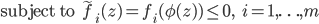 {\displaystyle \mathrm{subject \; to} \;\;\ \tilde{f}_i (z) = f_i(\phi(z)) \le 0 , \;\;\; i=1,\ldots,m }
