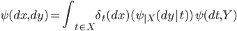 {\displaystyle \psi(dx, dy) = \int_{t\in X} \delta_t(dx)(\psi_{|X}(dy | t) ) \,\psi(dt, Y) }