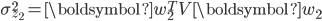 {\displaystyle \sigma_{z_2}^2 = \boldsymbol{w}_2^T V \boldsymbol{w}_2 }