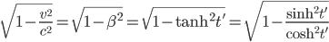 {\displaystyle \sqrt{1-\frac{v^2}{c^2}} = \sqrt{1-\beta^2} =\sqrt{1-\tanh^2 t'}=\sqrt{1-\frac{\sinh^2 t'}{\cosh^2 t'}}}
