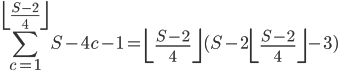 {\displaystyle \sum_{c=1}^{\left\lfloor\frac{S-2}{4}\right\rfloor}S-4c-1=\left\lfloor\frac{S-2}{4}\right\rfloor(S-2\left\lfloor\frac{S-2}{4}\right\rfloor -3)}