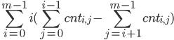 {\displaystyle \sum_{i=0}^{m-1} i (\sum_{j=0}^{i-1} \mathit{cnt}_{i, j} -  \sum_{j=i+1}^{m-1} \mathit{cnt}_{i, j}) }