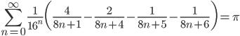 {\displaystyle \sum_{n=0}^{\infty} \frac{1}{16^n} \biggl(\frac{4}{8n+1}-\frac{2}{8n+4}-\frac{1}{8n+5}-\frac{1}{8n+6} \biggr) = \pi}