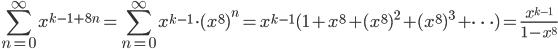 {\displaystyle \sum_{n=0}^{\infty} x^{k-1+8n}=\sum_{n=0}^{\infty} x^{k-1} \cdot (x^8)^n = x^{k-1} ( 1+x^8+(x^8)^2+(x^8)^3+ \cdots) =\frac{x^{k-1}}{1-x^8}}