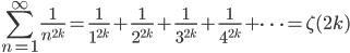 {\displaystyle \sum_{n=1}^{\infty} \frac{1}{n^{2k}}=\frac{1}{1^{2k}}+\frac{1}{2^{2k}}+\frac{1}{3^{2k}}+\frac{1}{4^{2k}}+\cdots =\zeta(2k)}