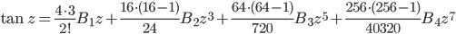 {\displaystyle \tan z =\frac{4 \cdot 3}{2!}B_1z+\frac{16 \cdot (16-1)}{24}B_2z^3 +\frac{64 \cdot (64-1)}{720}B_3z^5+\frac{256 \cdot (256-1)}{40320}{B_4} z^{7}}