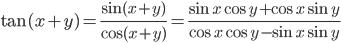 {\displaystyle \tan(x+y)=\frac{\sin(x+y)}{\cos(x+y)}=\frac{\sin x \cos y +\cos x \sin y}{\cos x \cos y -\sin x \sin y}}