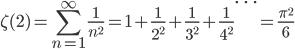 {\displaystyle \zeta(2)=\sum_{n=1}^{\infty} \frac{1}{n^2} =1+\frac{1}{2^2} +\frac{1}{3^2} +\frac{1}{4^2} \cdots =\frac{\pi^2}{6}}