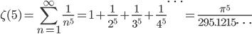 {\displaystyle \zeta(5)=\sum_{n=1}^{\infty} \frac{1}{n^5} =1+\frac{1}{2^5} +\frac{1}{3^5} +\frac{1}{4^5} \cdots =\frac{\pi^5}{295.1215 \cdots}}