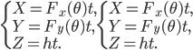 {\displaystyle {\begin{cases}X=F_{x}(\theta )t,\\Y=F_{y}(\theta )t,\\Z=ht.\end{cases}}}{\begin{cases}X=F_{x}(\theta )t,\\Y=F_{y}(\theta )t,\\Z=ht.\end{cases}}