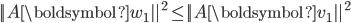 {\displaystyle || A \boldsymbol{w}_1 ||^2 \le || A \boldsymbol{v}_1 ||^2 }