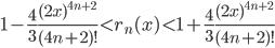 {\displaystyle 1-\frac{4}{3} \frac{(2x)^{4n+2}}{(4n+2)!} < r_n(x) < 1+\frac{4}{3} \frac{(2x)^{4n+2}}{(4n+2)!}}
