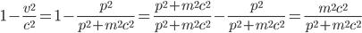 {\displaystyle 1-\frac{v^2}{c^2}=1-\frac{p^2}{p^2+m^2c^2}=\frac{p^2+m^2c^2}{p^2+m^2c^2}-\frac{p^2}{p^2+m^2c^2}=\frac{m^2c^2}{p^2+m^2c^2}}