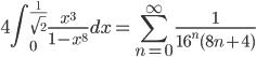 {\displaystyle 4 \int_0^{\frac{1}{\sqrt{2}}} \frac{x^{3}}{1-x^8} dx = \sum_{n=0}^{\infty}   \frac{1}{16^n (8n+4)}}