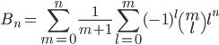 {\displaystyle B_n=\sum_{m=0} ^n \frac{1}{m+1} \sum_{l=0} ^m (-1)^l \begin{pmatrix} m \\ l \end{pmatrix} l^n}