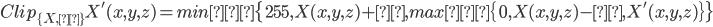 {\displaystyle Clip_{\{X,ε\}}X'(x,y,z)=min\{255,X(x,y,z)+ε,max\{0,X(x,y,z)-ε,X'(x,y,z)\}\}}