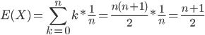 {\displaystyle E(X)=\sum_{k=0}^n k*\frac{1}{n}=\frac{n(n+1)}{2}*\frac{1}{n}=\frac{n+1}{2} }