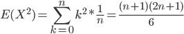 {\displaystyle E(X^2)=\sum_{k=0}^n k^2*\frac{1}{n}=\frac{(n+1)(2n+1)}{6} }