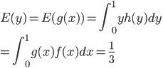 {\displaystyle E(y)=E(g(x))=\int_0^1 yh(y)dy\\=\int_0^1g(x)f(x)dx=\frac{1}{3}}