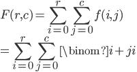 {\displaystyle F(r,c)=\sum_{i=0}^{r}\sum_{j=0}^{c}f(i,j)\\ =\displaystyle \sum_{i=0}^{r}\sum_{j=0}^{c}\binom{i+j}{i}}