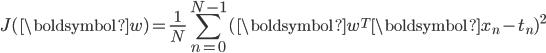 {\displaystyle J(\boldsymbol{w})=\frac{1}{N}\sum_{n=0}^{N-1} (\boldsymbol{w}^T\boldsymbol{x}_n-t_n)^2 }