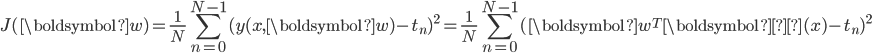 {\displaystyle J(\boldsymbol{w})=\frac{1}{N}\sum_{n=0}^{N-1} (y(x,\boldsymbol{w})-t_n)^2=\frac{1}{N}\sum_{n=0}^{N-1} (\boldsymbol{w}^T\boldsymbol{Φ}(x)-t_n)^2 }