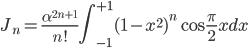 {\displaystyle J_n=\frac{\alpha^{2n+1}}{n!} \int^{+1}_{-1}(1-x^2)^n \cos \frac{\pi}{2} x dx}