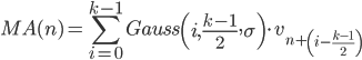 {\displaystyle MA(n) =\sum_{i=0}^{k-1} Gauss\left( i, \frac{k-1}{2},\sigma \right)\cdot v_{n+\left(i-\frac{k-1}{2}\right)}}