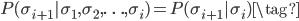 {\displaystyle P(\sigma_{i+1} |\sigma_1,\sigma_2,\ldots,\sigma_{i})=P(\sigma_{i+1} |\sigma_i) \tag{}}
