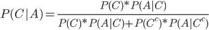 {\displaystyle P(C|A) = \frac{P(C)*P(A|C)}{P(C)*P(A|C)+P(C^c)*P(A|C^c)} }