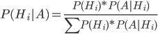 {\displaystyle P(H_i|A) = \frac{P(H_i)*P(A|H_i)}{\sum P(H_i)*P(A|H_i)} }