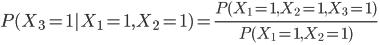 {\displaystyle P(X_{3}=1 | X_{1}=1, X_{2}=1)=\frac{P(X_{1}=1, X_{2}=1, X_{3}=1 )}{P(X_{1}=1, X_{2}=1)}  \\ }