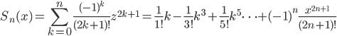 {\displaystyle S_n(x)=\sum_{k=0}^{n} \frac{(-1)^k}{(2k+1)!} z^{2k+1}=\frac{1}{1!} k -\frac{1}{3!} k^3 + \frac{1}{5!} k^5 \cdots +(-1)^n \frac{x^{2n+1}}{(2n+1)!}}