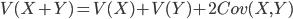 {\displaystyle V(X+Y)=V(X)+V(Y)+2Cov(X,Y) }