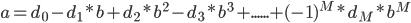 {\displaystyle a = d_0 - d_1*b + d_2*b^2 - d_3*b^3 + ...... + (-1)^M*d_M*b^M}