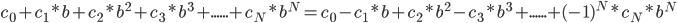 {\displaystyle c_0 + c_1*b + c_2*b^2 + c_3*b^3 + ...... + c_N*b^N = c_0 - c_1*b + c_2*b^2 - c_3*b^3 + ...... + (-1)^N*c_N*b^N}