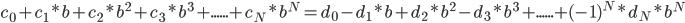 {\displaystyle c_0 + c_1*b + c_2*b^2 + c_3*b^3 + ...... + c_N*b^N = d_0 - d_1*b + d_2*b^2 - d_3*b^3 + ...... + (-1)^N*d_N*b^N}