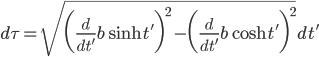 {\displaystyle d \tau =\sqrt{\biggl(\frac{d}{dt'}b \sinh t' \biggr)^2-\biggl(\frac{d}{dt'} b \cosh t' \biggr)^2}dt'}