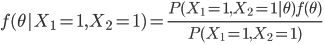 {\displaystyle f(\theta | X_{1}=1, X_{2}=1)=\frac{P(X_{1}=1, X_{2}=1 | \theta )f(\theta)  }{P(X_{1}=1, X_{2}=1)}  \\\ }