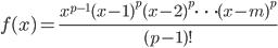{\displaystyle f(x)=\frac{x^{p-1}(x-1)^p(x-2)^p \cdots (x-m)^p}{(p-1)!}}