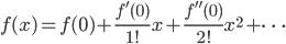 {\displaystyle f(x)=f(0)+\frac{f'(0)}{1!}x+\frac{f''(0)}{2!}x^2+\cdots}