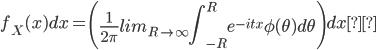 {\displaystyle f_X(x)dx=\left( \frac{1}{2\pi}lim_{R \to \infty}\int^{R}_{-R}e^{-itx}\phi(\theta) d \theta \right) dx }