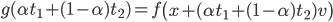 {\displaystyle g( \alpha t_1 + ( 1 - \alpha )t_2  ) = f \left( x + ( \alpha t_1 + ( 1 - \alpha )t_2 ) v \right) }