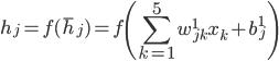 {\displaystyle h_j = f(\bar{h}_j) = f \left( \sum_{k=1}^{5} w_{jk}^{1} x_k + b_j^1 \right)}