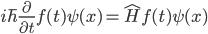 {\displaystyle i\hbar\frac{\partial}{\partial t}f(t)\psi(x)=\hat{H}f(t)\psi(x)}