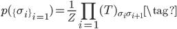 {\displaystyle p(\{\sigma_i \}_{i=1} )=\frac{1}{Z} \prod_{i=1} (T)_{\sigma_i \sigma_{i+1}} \tag{}}
