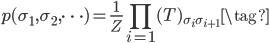 {\displaystyle p(\sigma_1 , \sigma_2 , \cdots)=\frac{1}{Z} \prod_{i=1} (T)_{\sigma_i \sigma_{i+1}} \tag{}}
