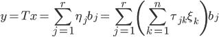 {\displaystyle y= Tx=\sum_{j=1}^r \eta_j b_j = \sum_{j=1}^r \left( \sum_{k=1}^n \tau_{jk}\xi_k \right) b_j }
